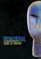 Primordial: Paintings and Sculpture by Isabel De Obaldía
